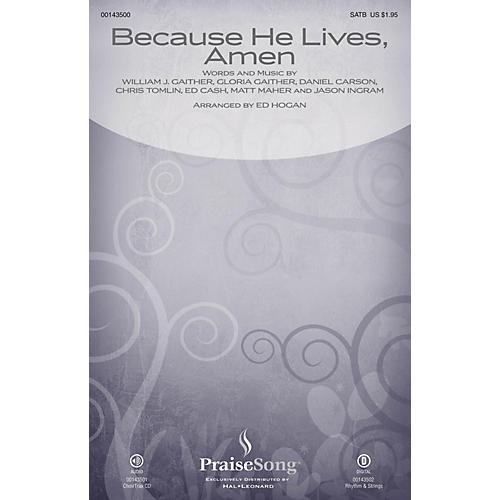 PraiseSong Because He Lives, Amen CHOIRTRAX CD by Matt Maher Arranged by Ed Hogan