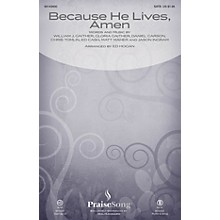 PraiseSong Because He Lives, Amen SATB by Matt Maher arranged by Ed Hogan