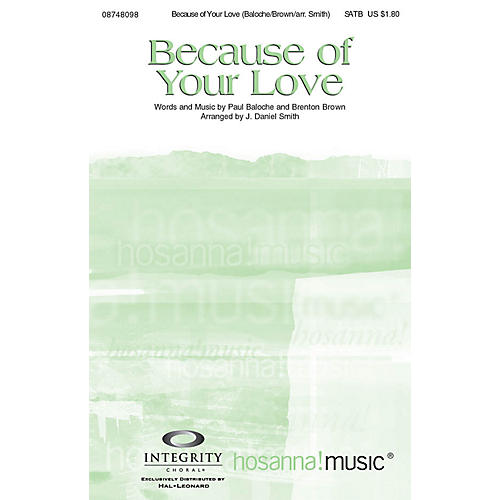 Integrity Choral Because of Your Love SPLIT TRAX by Paul Baloche Arranged by J. Daniel Smith