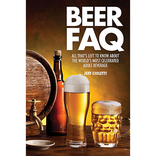 Backbeat Books Beer FAQ FAQ Lifestyle Series Softcover Written by Jeff Cioletti