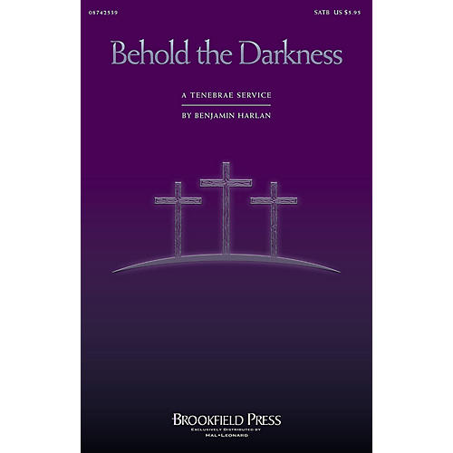 Brookfield Behold the Darkness (A Tenebrae Service (Cantata)) SATB composed by Benjamin Harlan