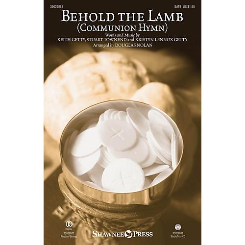 Shawnee Press Behold the Lamb (Communion Hymn) SATB by Keith & Kristyn Getty arranged by Douglas Nolan