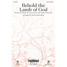 Daybreak Music Behold the Lamb of God SATB by Andrew Peterson arranged by Keith Christopher
