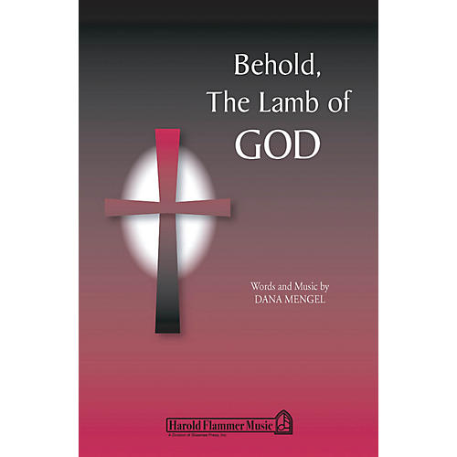 Shawnee Press Behold, the Lamb of God SATB composed by Dana Mengel