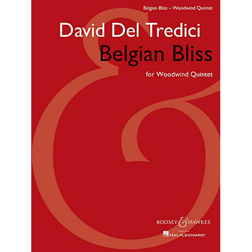 Boosey and Hawkes Belgian Bliss for Woodwind Quintet Boosey & Hawkes Chamber Music Series by David Del Tredici