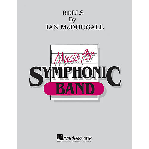 Hal Leonard Bells Concert Band Level 4-6 Composed by Ian McDougall