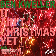 Ben Kweller - It Ain't Christmas / Here Comes Santa Clause