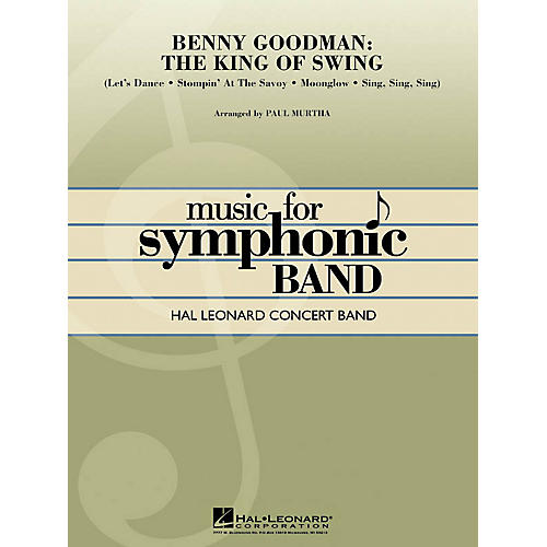Hal Leonard Benny Goodman: The King of Swing Concert Band Level 4-5 by Benny Goodman Arranged by Paul Murtha