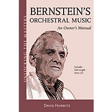 Amadeus Press Bernstein's Orchestral Music - An Owner's Manual Unlocking the Masters Softcover with CD by David Hurwitz