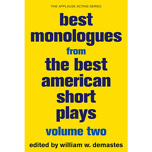 Applause Books Best Monologues from The Best American Short Plays, Vol Two Best American Short Plays Softcover by Demastes