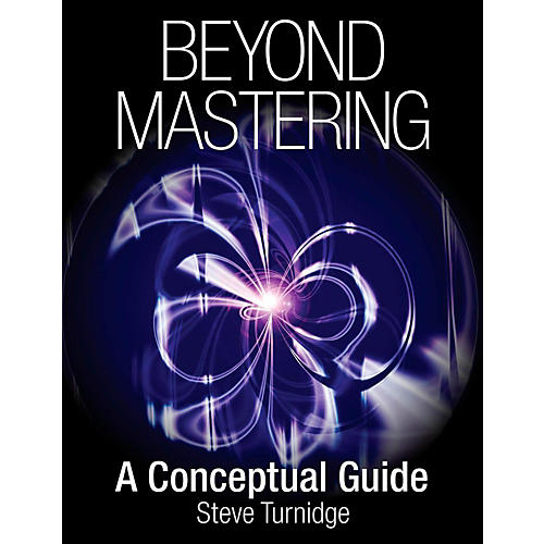 Hal Leonard Beyond Mastering: A Conceptual Guide