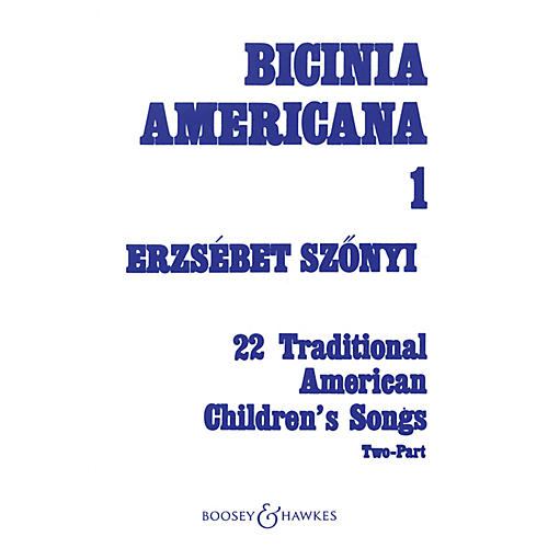 Boosey and Hawkes Bicinia Americana I (22 Traditional American Children's Songs) 2-Part Composed by Erzsebet Szonyi