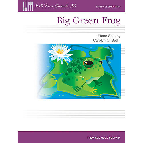 Willis Music Big Green Frog (Early Elem Level) Willis Series by Carolyn C. Setliff