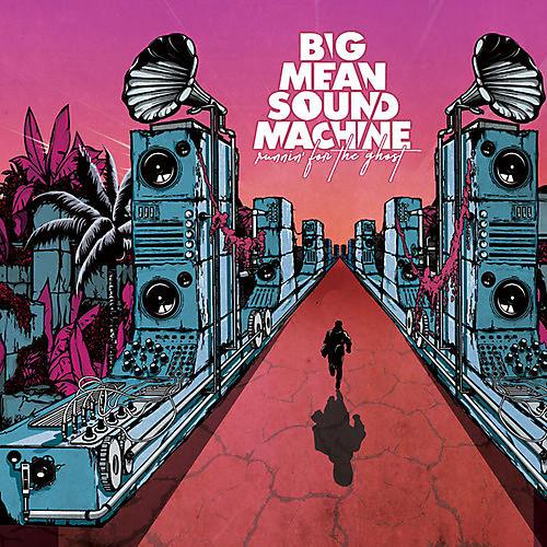 Alliance Big Mean Sound Machine - Runnin' For The Ghost