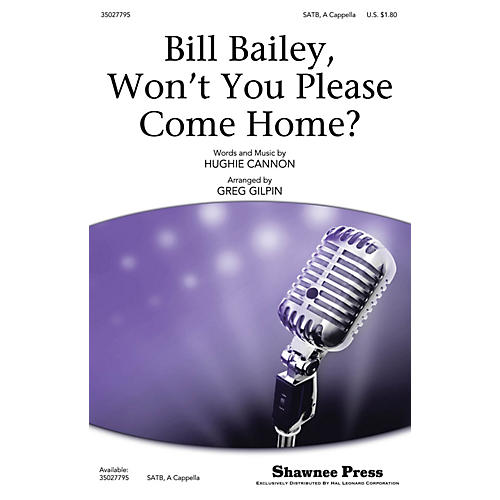 Shawnee Press Bill Bailey, Won't You Please Come Home? SATB a cappella arranged by Greg Gilpin