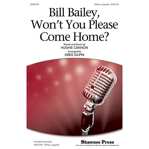 Shawnee Press Bill Bailey, Won't You Please Come Home? SSAA A Cappella arranged by Greg Gilpin