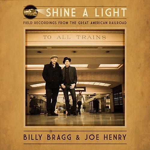 Alliance Billy Bragg & Joe Henry - Shine A Light: Field Recordings From The Great American Railroad