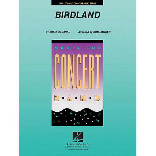 Hal Leonard Birdland Concert Band Level 4 Arranged by Bob Lowden