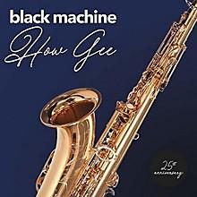 Black Machine - How Gee: 25th Anniversary