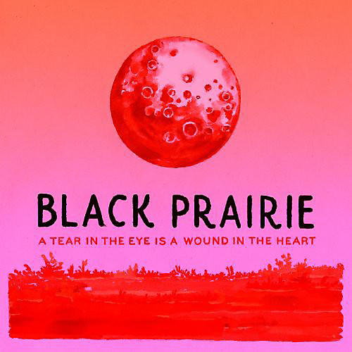 Alliance Black Prairie - A Tear In The Eye Is A Wound In The Heart