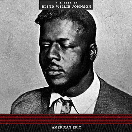Alliance Blind Willie Johnson - American Epic: The Best Of Blind Willie Johnson