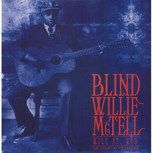 Alliance Blind Willie McTell - Kill It Kid: Essential Collection