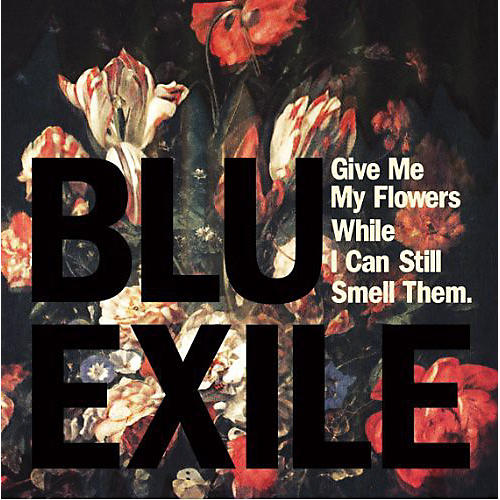 Alliance Blu & Exile - Give Me My Flowers While I Can Still Smell Them
