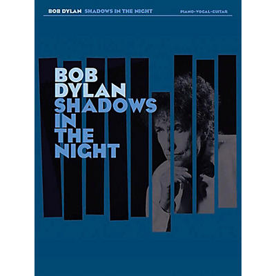 Music Sales Bob Dylan - Shadows in the Night for Piano/Vocal/Guitar