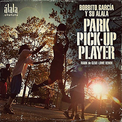 Alliance Bobbito Garcia & Su Alala - Park Pick-Up Player (Mark de Clive-Lowe Remix)