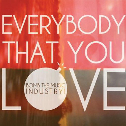 Alliance Bomb the Music Industry! - Everybody That You Love