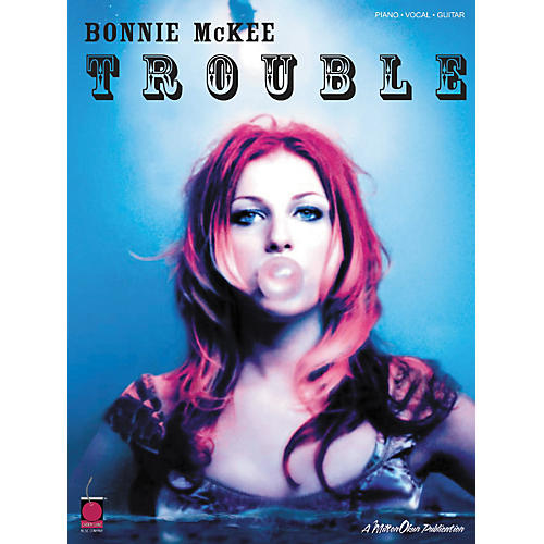 Hal Leonard Bonnie McKee - Trouble Piano, Vocal, Guitar Songbook