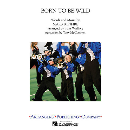 Arrangers Born To Be Wild Marching Band Level 3-4 by Steppenwolf Arranged by Tom Wallace