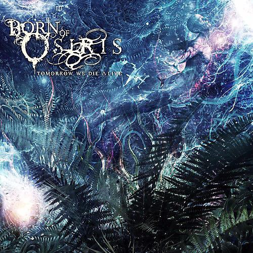 Alliance Born of Osiris - Tomorrow We Die Alive