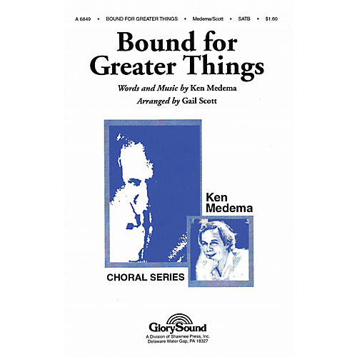 Shawnee Press Bound for Greater Things SATB arranged by Gail Scott