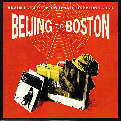 Alliance Brain Failure / Big D And The Kids Table - Beijing To Boston