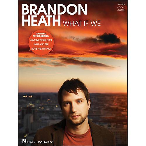 Hal Leonard Brandon Heath - What If We PVG Songbook
