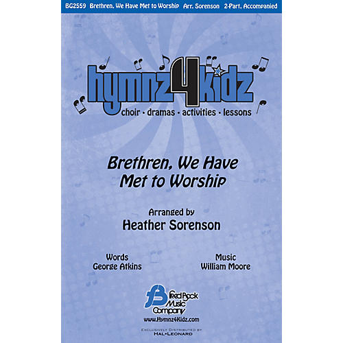 Fred Bock Music Brethren, We Have Met to Worship (Hymnz 4 Kidz Series) 2-Part arranged by Heather Sorenson