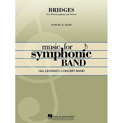 Hal Leonard Bridges (for Wind Symphony and Orator) Concert Band Level 4 Composed by Samuel R. Hazo