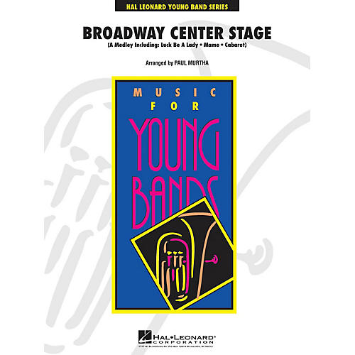 Hal Leonard Broadway Center Stage - Young Concert Band Level 3 by Paul Murtha