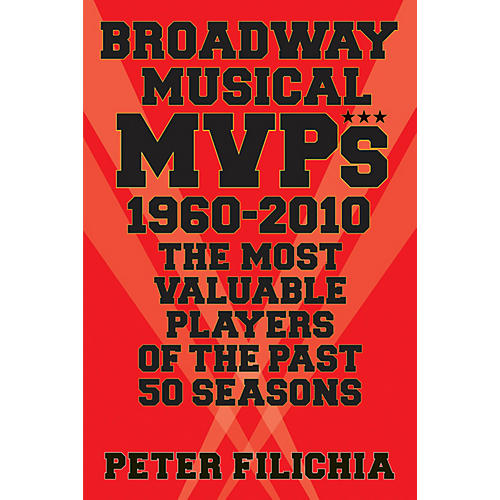Applause Books Broadway Musical MVPs: 1960-2010 Applause Books Series Softcover Written by Peter Filichia