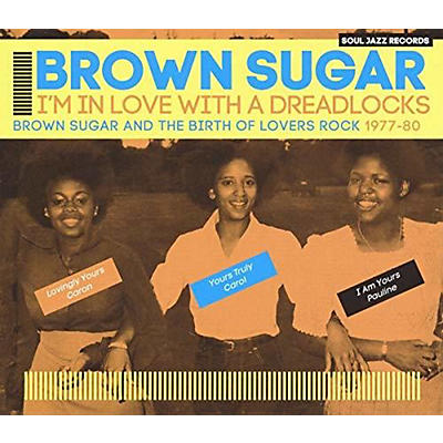 Brown Sugar - Soul Jazz Records Presents Brown Sugar: I'm In Love With A Dreadlocks Brown Sugar And The Birth Of Lovers Rock 1977-80