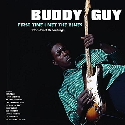 Alliance Buddy Guy - First Time I Met The Blues: 1958-1963 Recordings