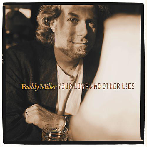 Alliance Buddy Miller - Your Love & Other Lies