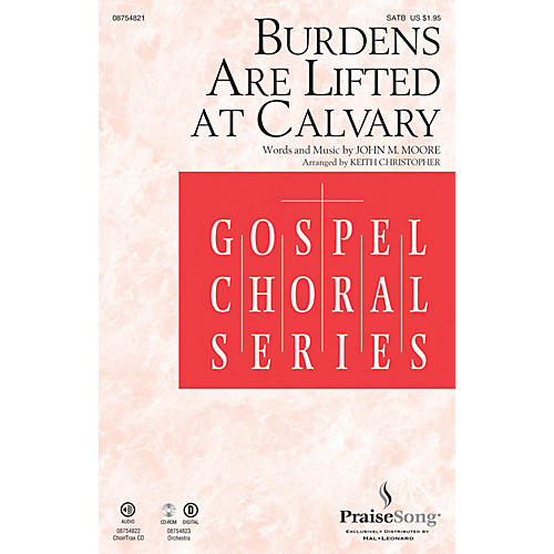 PraiseSong Burdens Are Lifted at Calvary SATB arranged by Keith Christopher