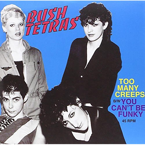 Alliance Bush Tetras - Too Many Creeps / You Can't Be Funky