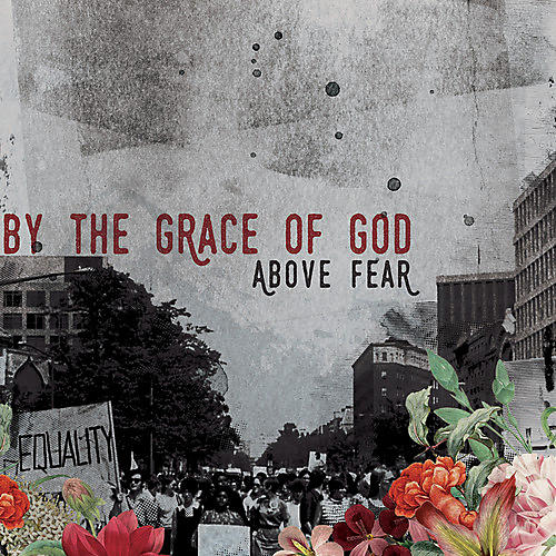 Alliance By the Grace of God - Above Fear