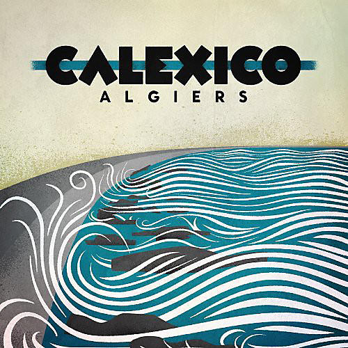 Alliance Calexico - Algiers