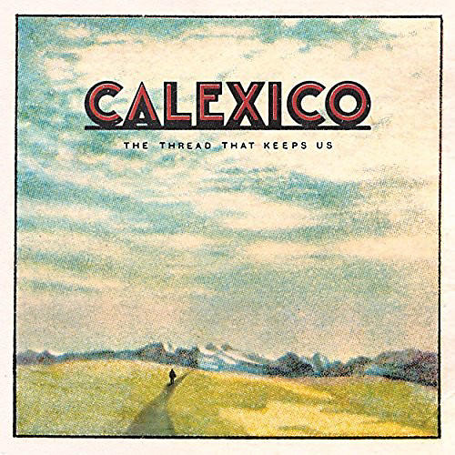 Alliance Calexico - Thread That Keeps Us: Deluxe Edition
