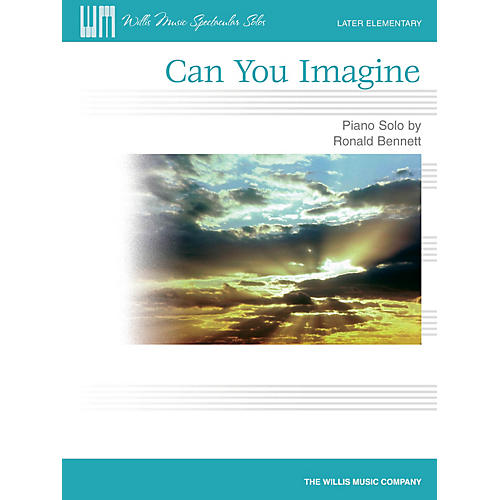 Willis Music Can You Imagine (Later Elem Level) Willis Series by Ronald Bennett