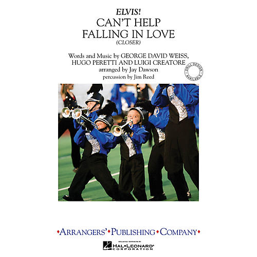 Arrangers Can't Help Falling in Love - Closer Marching Band Level 3 by Elvis Presley Arranged by Jay Dawson